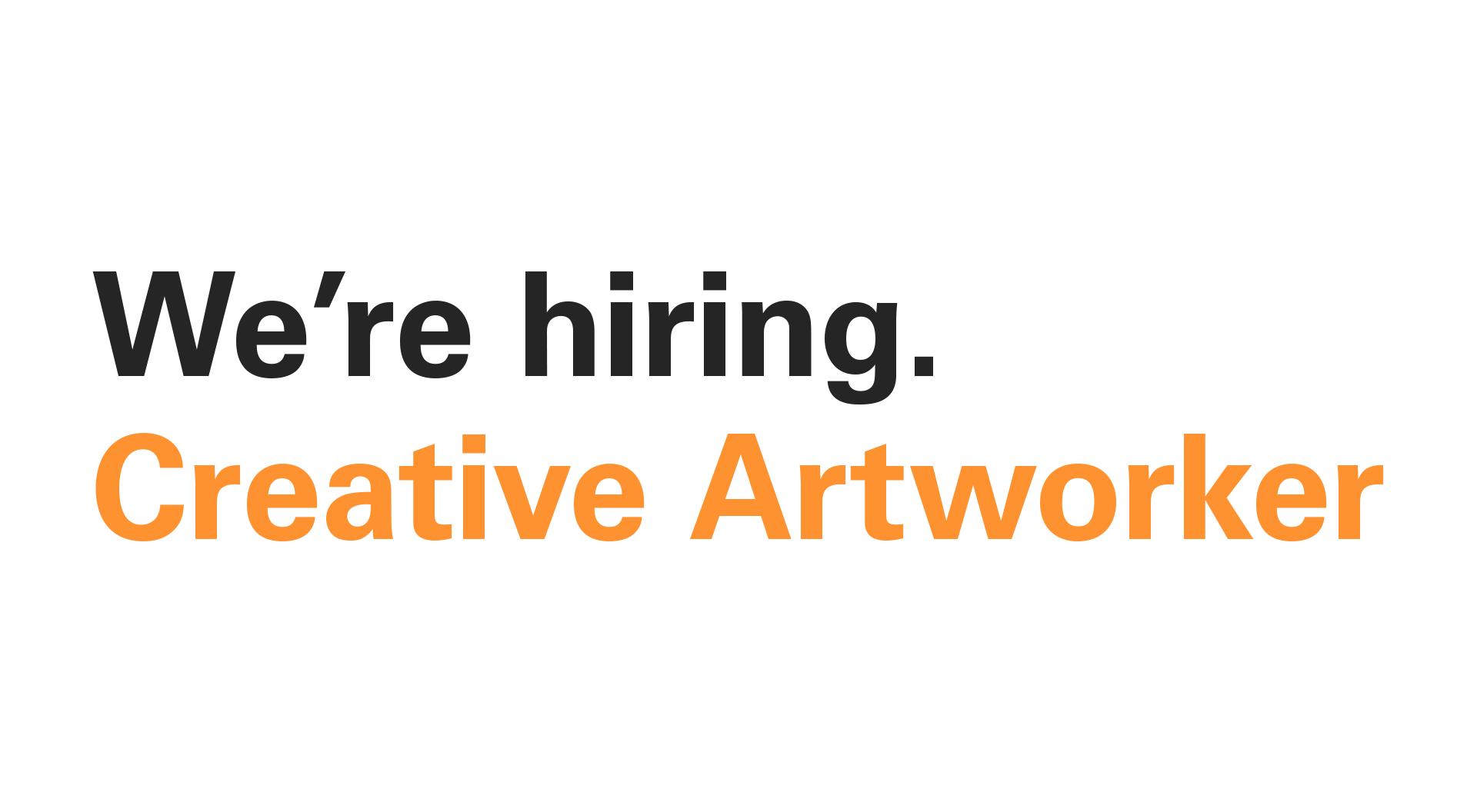 We\'re Hiring - Creative Artworker. - 400